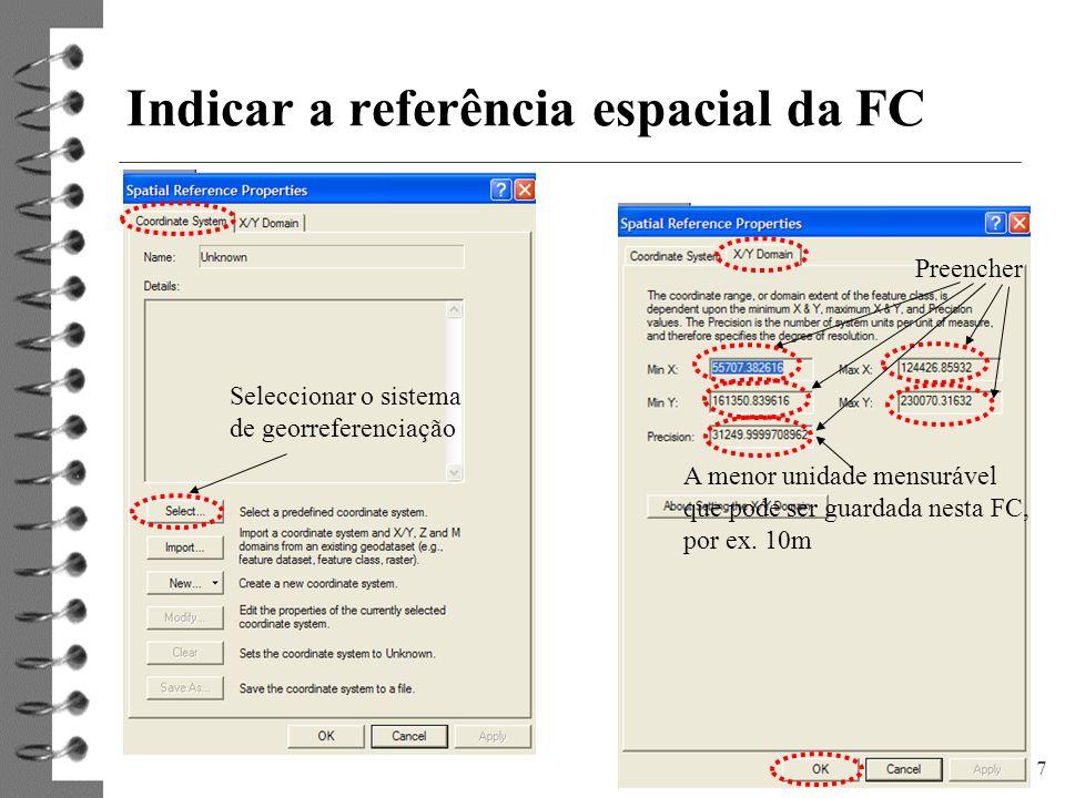 7 Indicar a referência espacial da FC Preencher A menor unidade mensurável que pode ser guardada nesta FC, por ex. 10m Seleccionar o sistema de georre