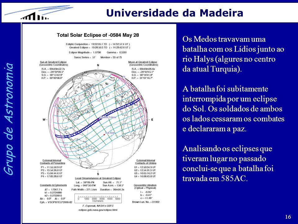 16 Grupo de Astronomia Universidade da Madeira Os Medos travavam uma batalha com os Lídios junto ao rio Halys (algures no centro da atual Turquia). A