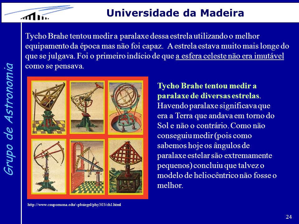 24 Grupo de Astronomia Universidade da Madeira Tycho Brahe tentou medir a paralaxe dessa estrela utilizando o melhor equipamento da época mas não foi