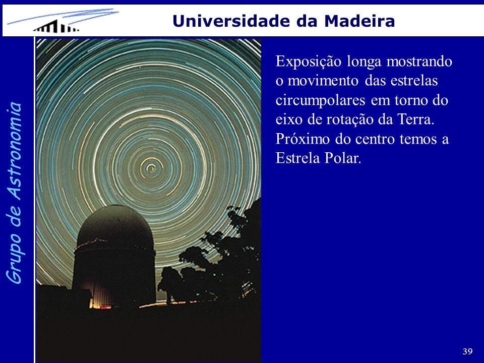 39 Grupo de Astronomia Universidade da Madeira Exposição longa mostrando o movimento das estrelas circumpolares em torno do eixo de rotação da Terra.