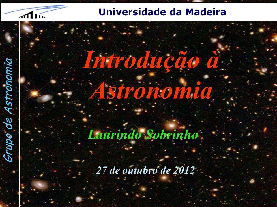 1 Grupo de Astronomia Universidade da Madeira Introdução à Astronomia Laurindo Sobrinho 27 de outubro de 2012