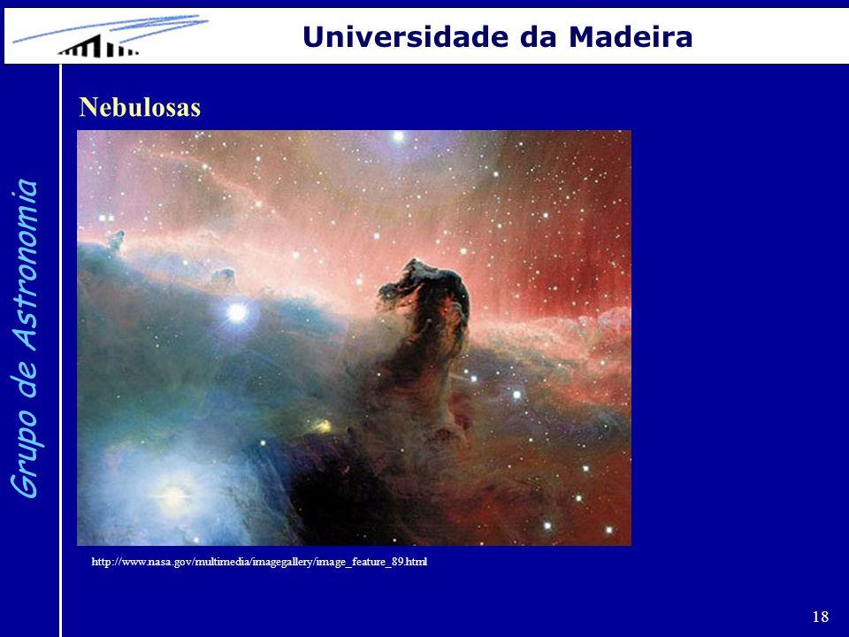 18 Grupo de Astronomia Universidade da Madeira Nebulosas http://www.nasa.gov/multimedia/imagegallery/image_feature_89.html