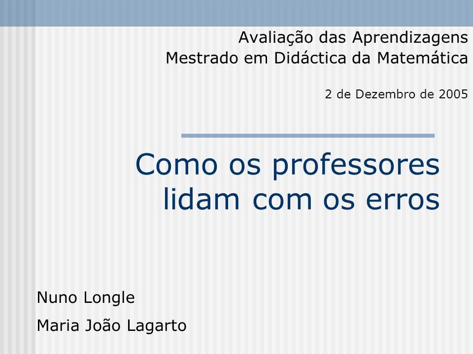 Como os professores lidam com os erros Avaliação das Aprendizagens Mestrado em Didáctica da Matemática Nuno Longle Maria João Lagarto 2 de Dezembro de