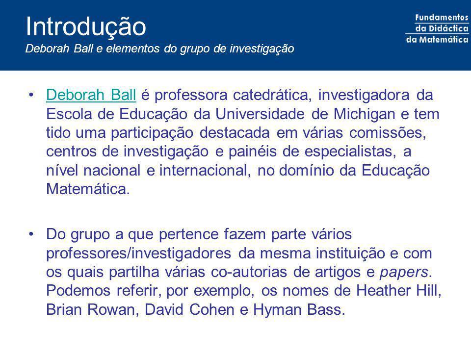 Introdução Deborah Ball e elementos do grupo de investigação Deborah Ball é professora catedrática, investigadora da Escola de Educação da Universidad