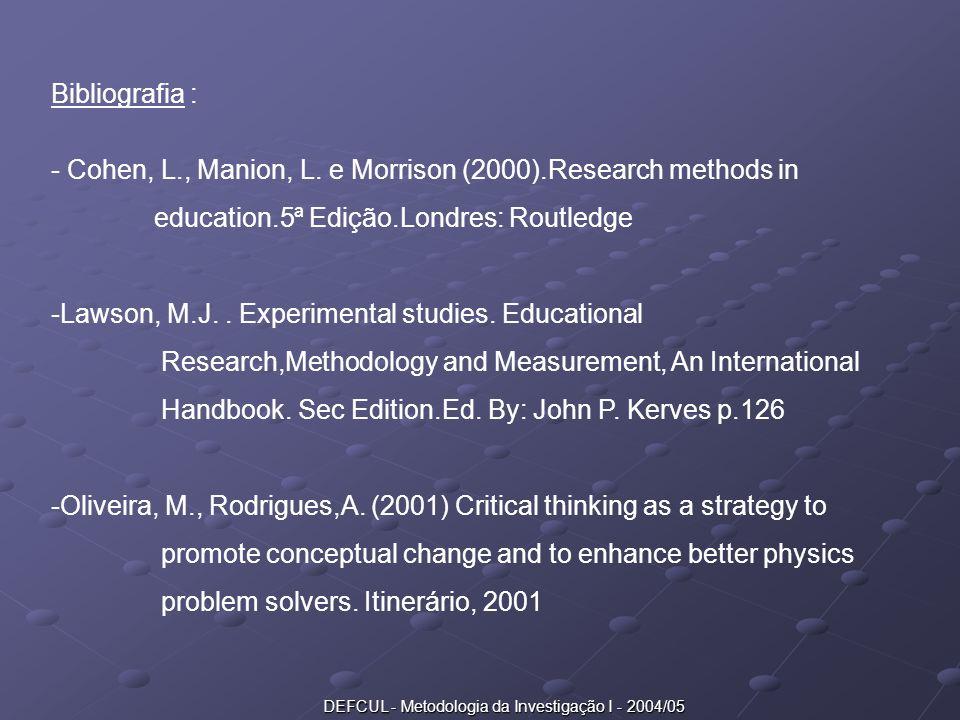 DEFCUL - Metodologia da Investigação I - 2004/05 Bibliografia : - Cohen, L., Manion, L. e Morrison (2000).Research methods in education.5ª Edição.Lond