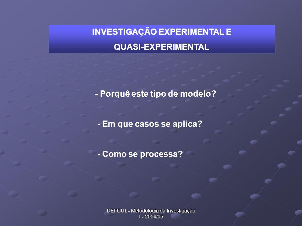 DEFCUL - Metodologia da Investigação I - 2004/05 INVESTIGAÇÃO EXPERIMENTAL E QUASI-EXPERIMENTAL INVESTIGAÇÃO EXPERIMENTAL E QUASI-EXPERIMENTAL - Porqu