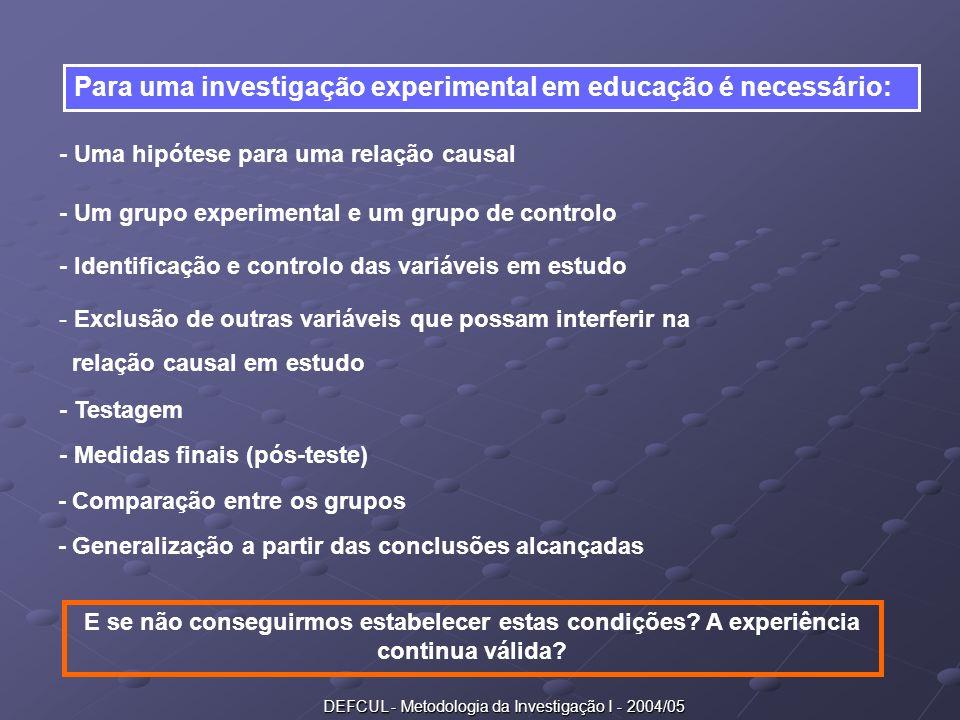 DEFCUL - Metodologia da Investigação I - 2004/05 Para uma investigação experimental em educação é necessário: - Uma hipótese para uma relação causal -