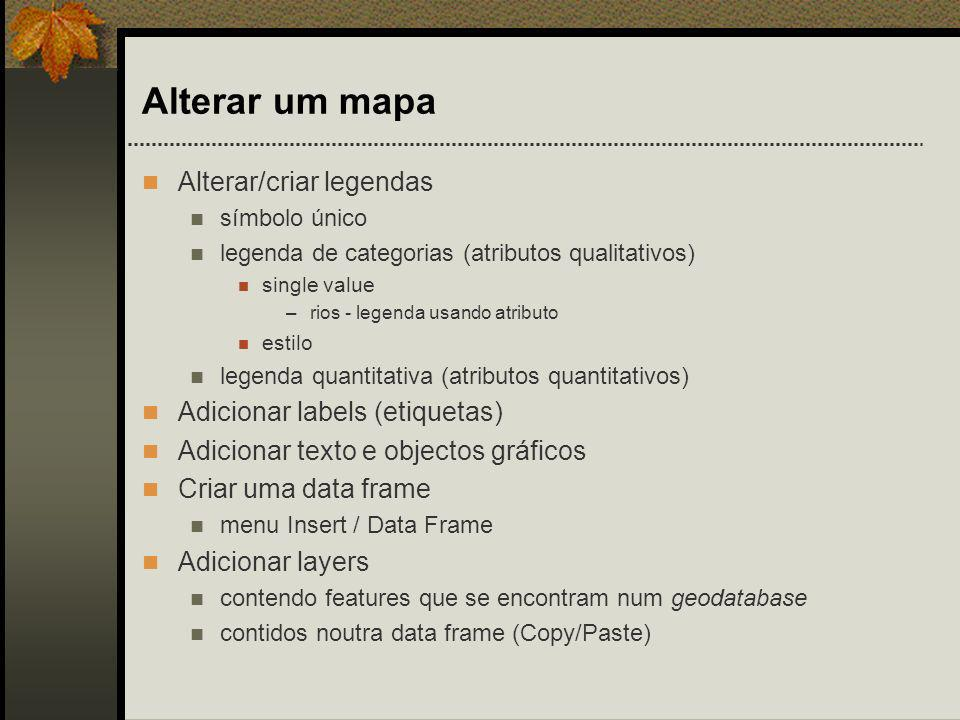 Alterar um mapa Alterar/criar legendas símbolo único legenda de categorias (atributos qualitativos) single value –rios - legenda usando atributo estil