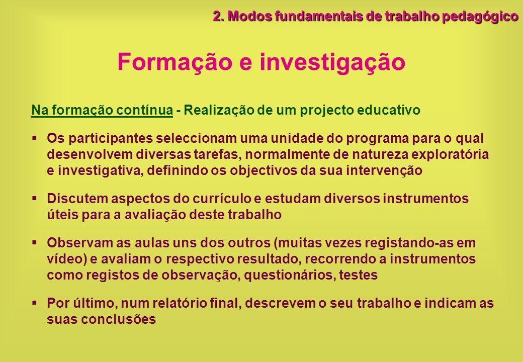 Formação e investigação Na formação contínua - Realização de um projecto educativo Os participantes seleccionam uma unidade do programa para o qual de