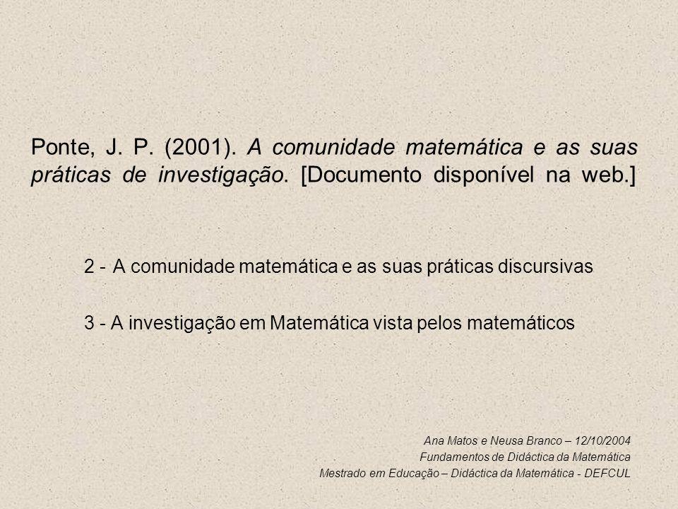 A comunidade matemática e as suas práticas discursivas Discurso dos Matemáticos (Ernest, 1993) Sintaxe Semântica Pragmática (...) uma compreensão alargada da Matemática envolve um reconhecimento do que se passa em cada um destes níveis e nas suas inter-relações.