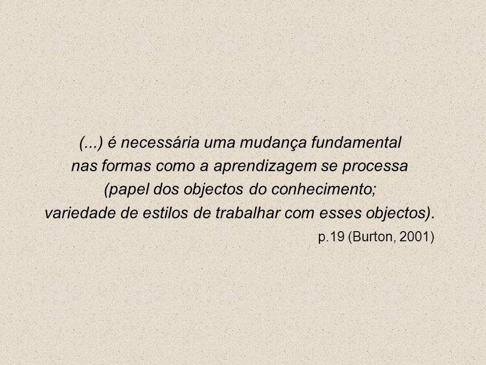(...) é necessária uma mudança fundamental nas formas como a aprendizagem se processa (papel dos objectos do conhecimento; variedade de estilos de tra