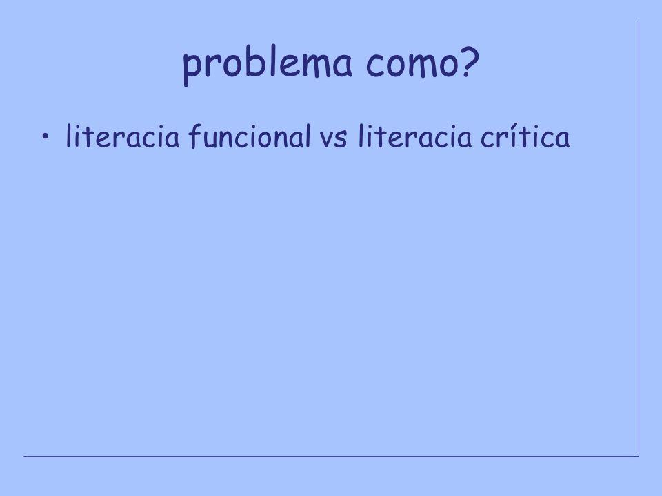 problema como? literacia funcional vs literacia crítica