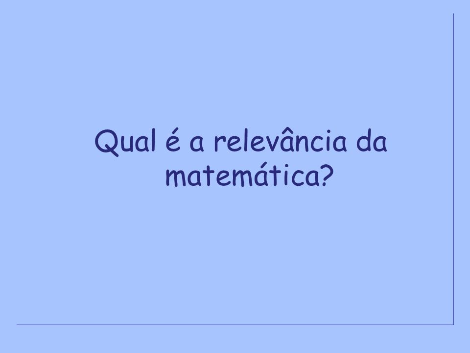 Qual é a relevância da matemática?