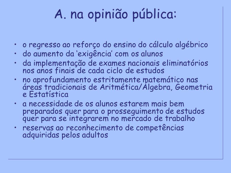 A. na opinião pública: o regresso ao reforço do ensino do cálculo algébrico do aumento da exigência com os alunos da implementação de exames nacionais