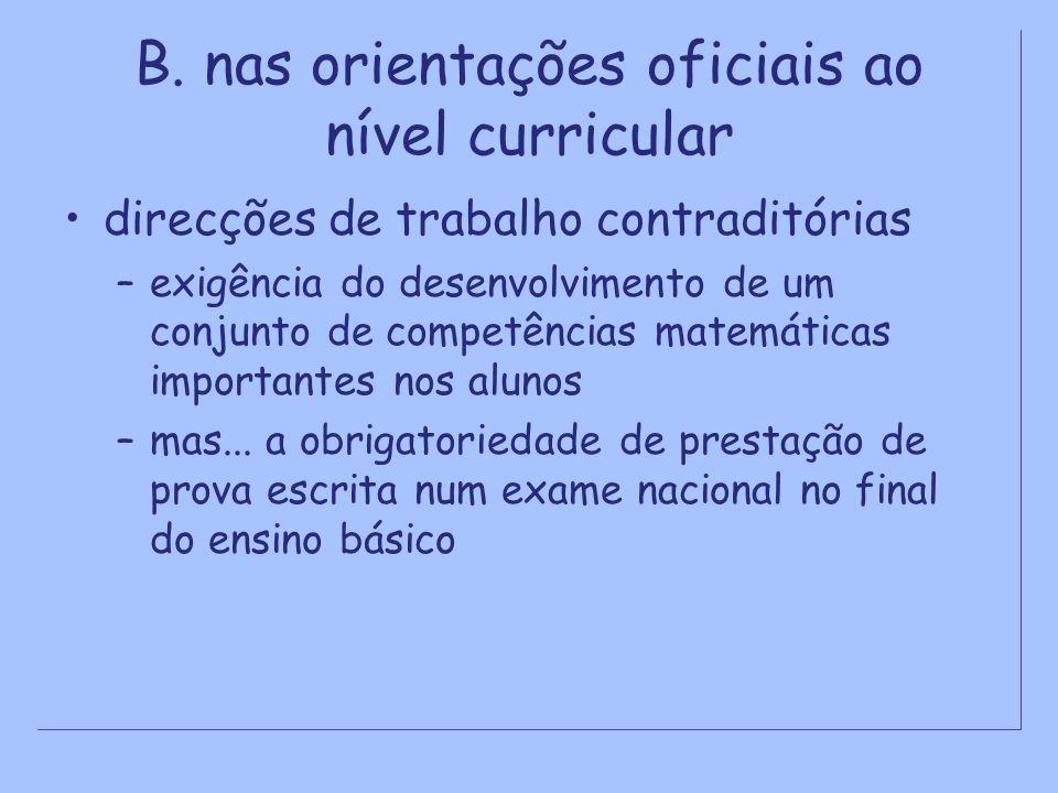 B. nas orientações oficiais ao nível curricular direcções de trabalho contraditórias –exigência do desenvolvimento de um conjunto de competências mate