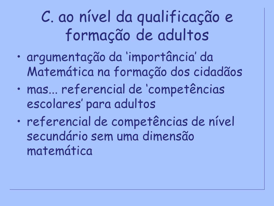 C. ao nível da qualificação e formação de adultos argumentação da importância da Matemática na formação dos cidadãos mas... referencial de competência