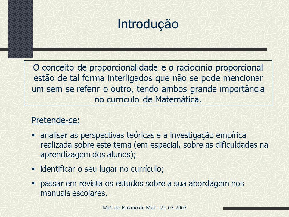 Met. do Ensino da Mat. - 21.03.2005 Introdução O conceito de proporcionalidade e o raciocínio proporcional estão de tal forma interligados que não se