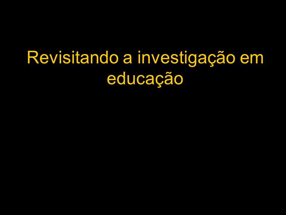 Revisitando a investigação em educação