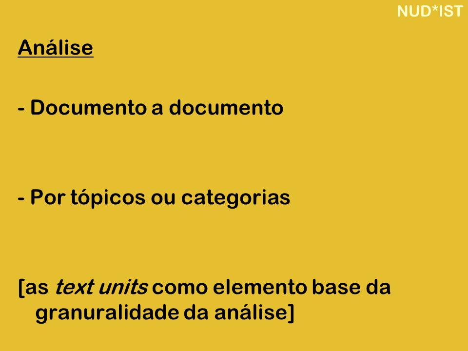 NUD*IST Análise - Documento a documento - Por tópicos ou categorias [as text units como elemento base da granuralidade da análise]