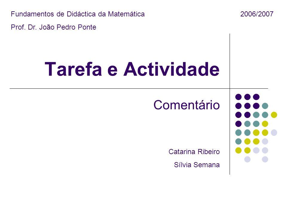 Tarefa e Actividade Comentário Fundamentos de Didáctica da Matemática2006/2007 Prof.