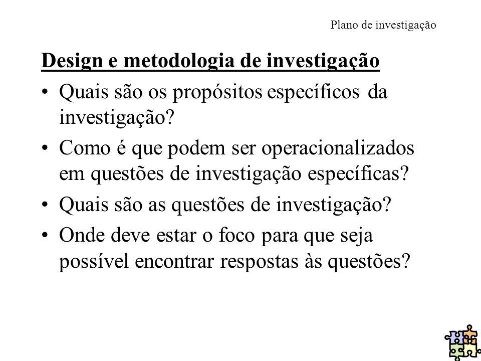 Plano de investigação Design e metodologia de investigação Quais são os propósitos específicos da investigação? Como é que podem ser operacionalizados