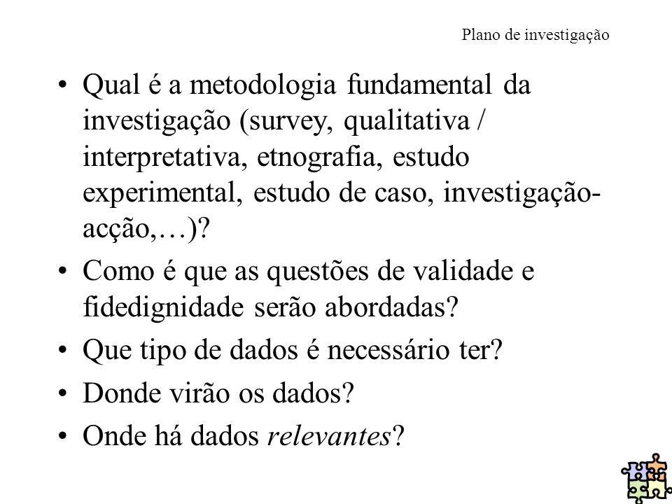 Plano de investigação Qual é a metodologia fundamental da investigação (survey, qualitativa / interpretativa, etnografia, estudo experimental, estudo