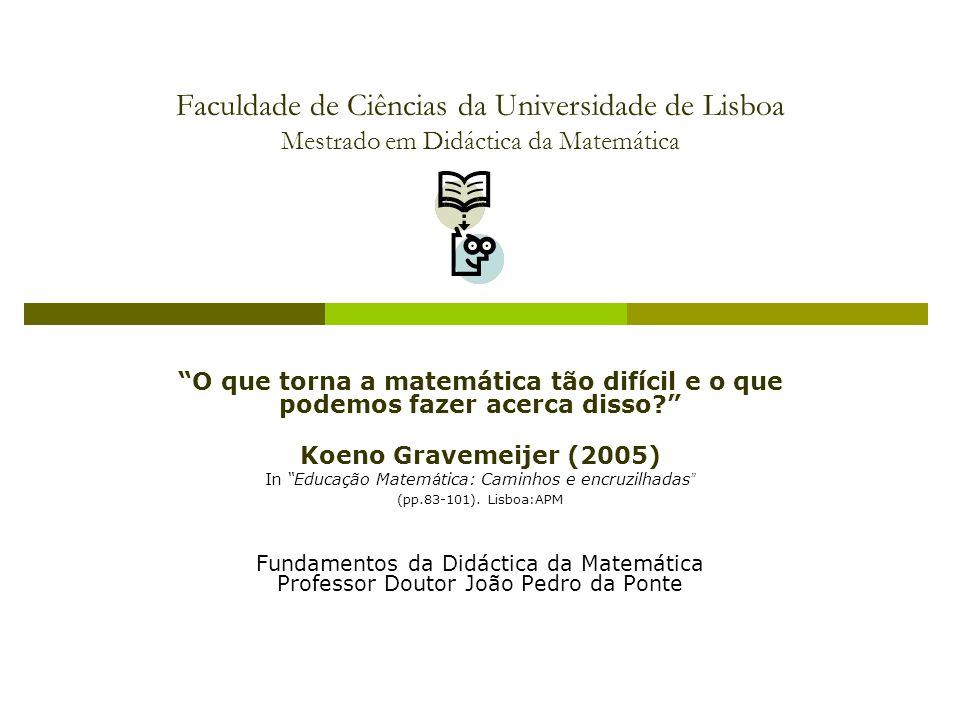 Faculdade de Ciências da Universidade de Lisboa Mestrado em Didáctica da Matemática O que torna a matemática tão difícil e o que podemos fazer acerca