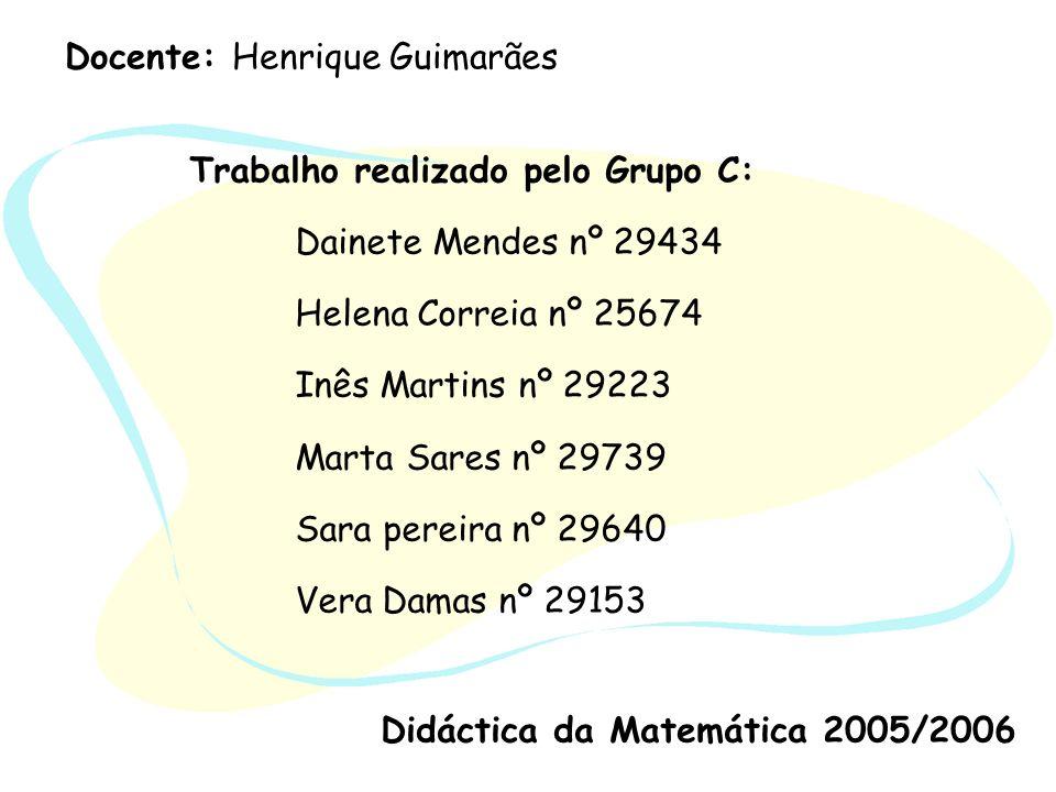 Trabalho realizado pelo Grupo C: Dainete Mendes nº 29434 Helena Correia nº 25674 Inês Martins nº 29223 Marta Sares nº 29739 Sara pereira nº 29640 Vera