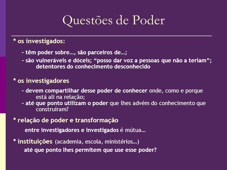Questões de Poder * os investigados: - têm poder sobre…, são parceiros de…; - são vulneráveis e dóceis; posso dar voz a pessoas que não a teriam; dete