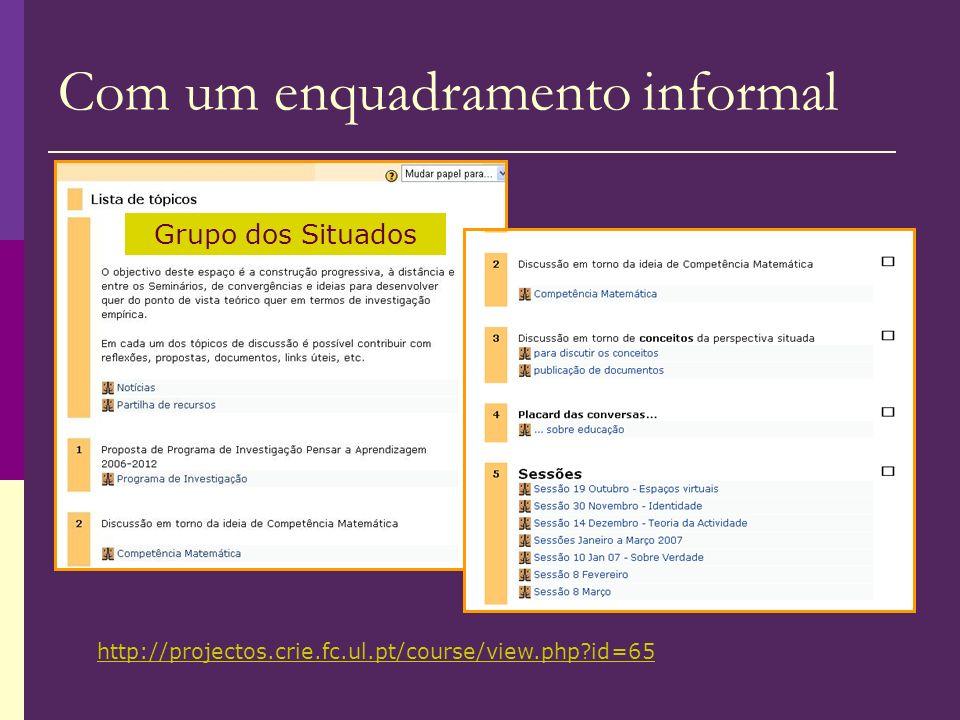 Com um enquadramento informal http://projectos.crie.fc.ul.pt/course/view.php id=65 Grupo dos Situados
