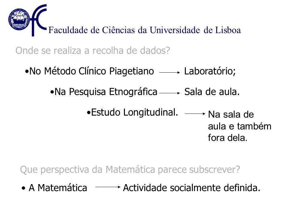 Faculdade de Ciências da Universidade de Lisboa Que perspectiva da Matemática parece subscrever? Onde se realiza a recolha de dados? No Método Clínico