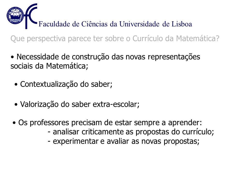 Faculdade de Ciências da Universidade de Lisboa Que perspectiva parece ter sobre o Currículo da Matemática? Necessidade de construção das novas repres