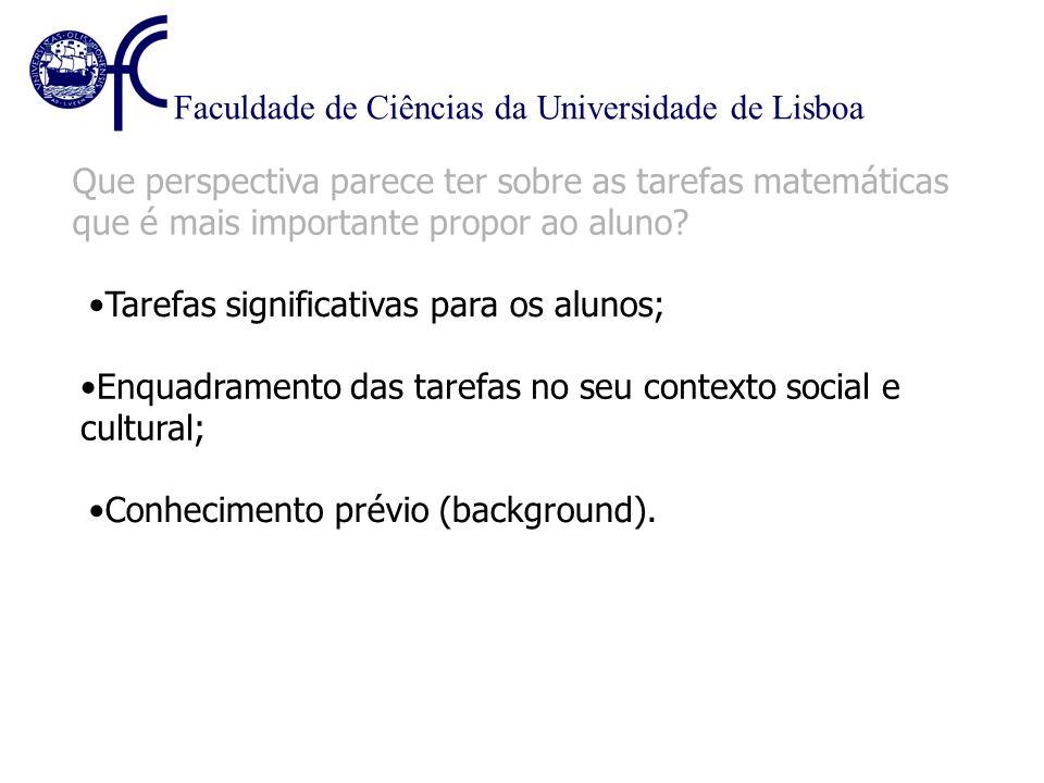 Faculdade de Ciências da Universidade de Lisboa Que perspectiva parece ter sobre as tarefas matemáticas que é mais importante propor ao aluno? Tarefas
