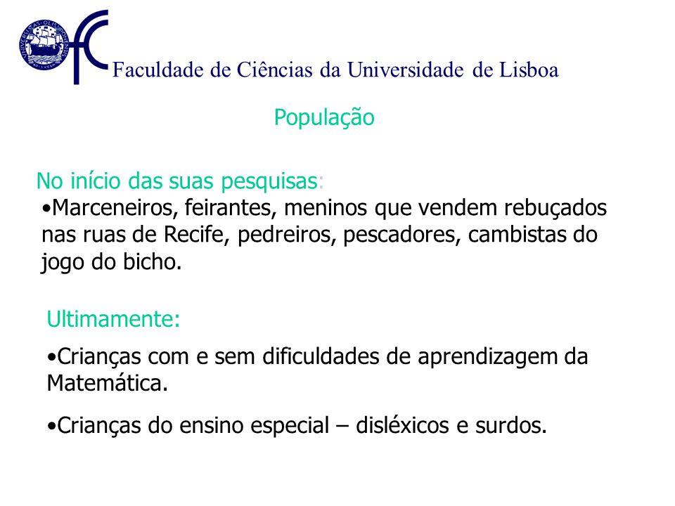 Faculdade de Ciências da Universidade de Lisboa Ultimamente: No início das suas pesquisas: Marceneiros, feirantes, meninos que vendem rebuçados nas ruas de Recife, pedreiros, pescadores, cambistas do jogo do bicho.