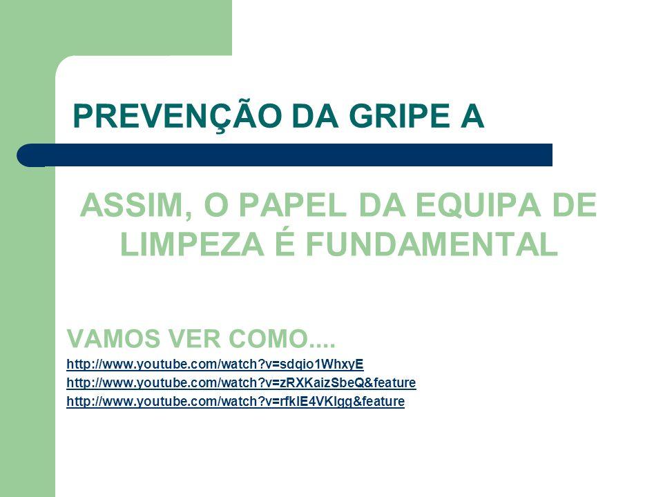 PREVENÇÃO DA GRIPE A ASSIM, O PAPEL DA EQUIPA DE LIMPEZA É FUNDAMENTAL VAMOS VER COMO.... http://www.youtube.com/watch?v=sdqio1WhxyE http://www.youtub