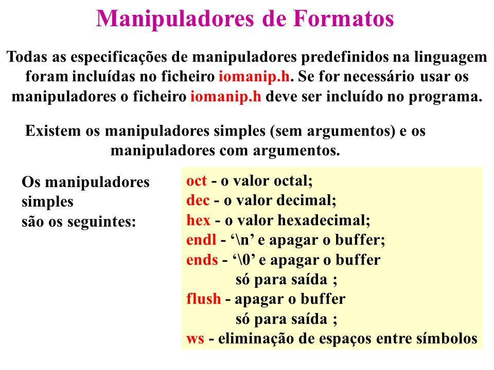 Manipuladores de Formatos Todas as especificações de manipuladores predefinidos na linguagem foram incluídas no ficheiro iomanip.h.