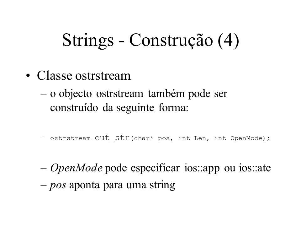 Strings - Construção (3) Classe ostrstream –o objecto ostrstream pode ser construído da seguinte forma: –ostrstream out_str; –é criado um objecto out_str para escrita com reserva dinâmica de memória para novos caracteres