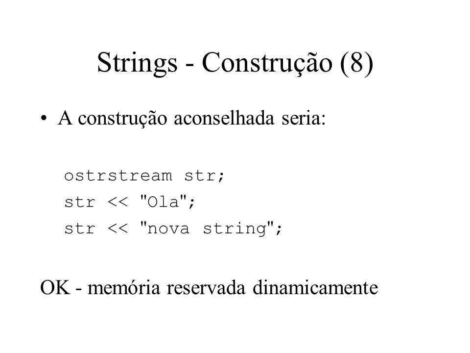 Strings - Construção (7) char* a_str = Ola ; // 3 caracteres ostrstream str(a_str, 10); str << nova string ; –Irá ocorrer um erro pois a_str só tem reservados 3 caracteres