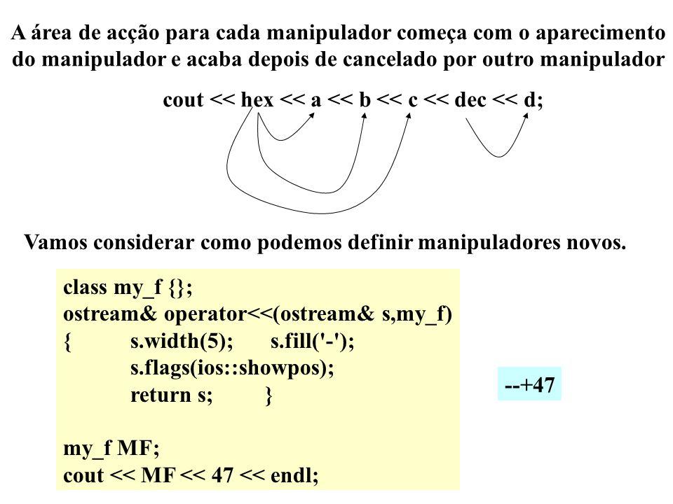 Os manipuladores com argumentos são seguintes: setfill(int caracter); setprecision(int pr); setw(int w); resetiosflags(long n); setiosflags(long n); etc.