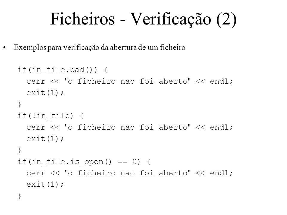 Ficheiros - Verificação (1) A verificação da abertura efectiva de um ficheiro deve ser sempre realizada antes de efectuar qualquer operação I/O sobre este