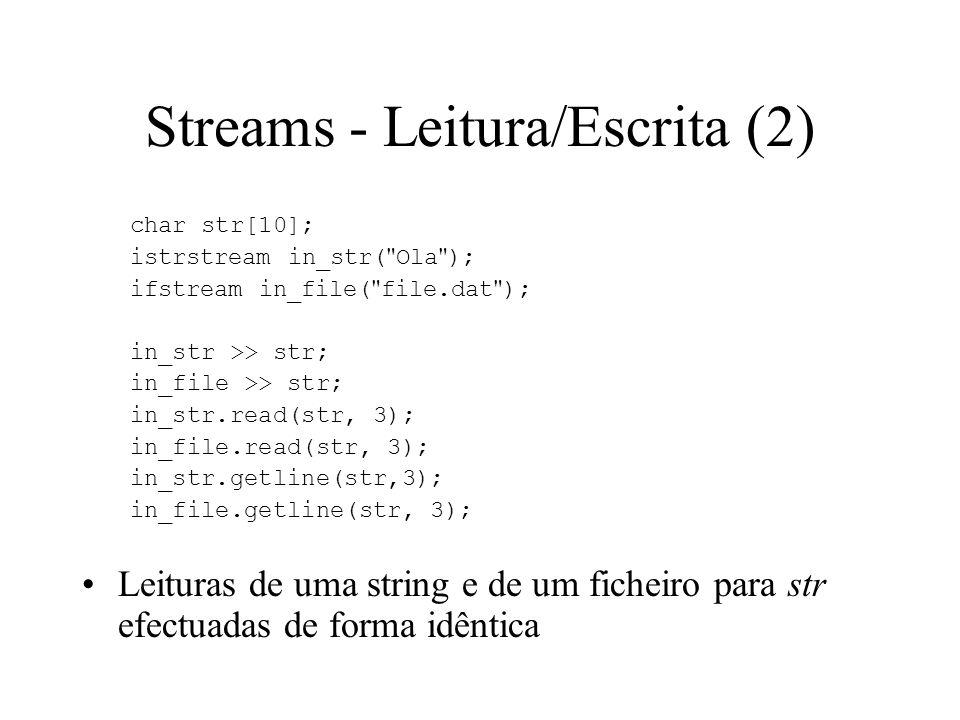 Streams - Leitura/Escrita (1) A leitura de strings e ficheiros é efectuada de forma semelhante As suas classes derivam de uma classe I/O comum - classe ios