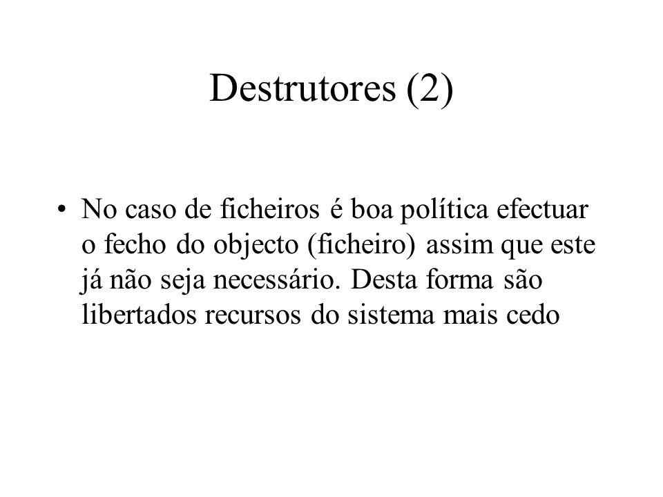 Destrutores (1) Todos os objectos têm destrutores que libertam o espaço reservado para o objecto
