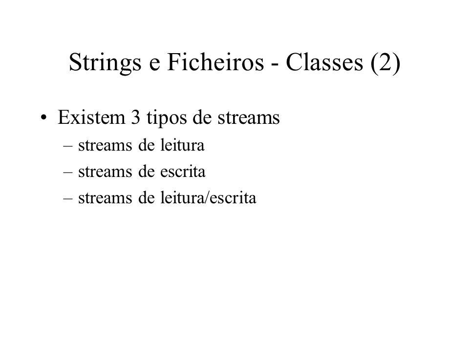 Strings e Ficheiros - Classes (1) Existem classes específicas para trabalhar com strings e ficheiros em C++ As operações I/O efectuam-se através de streams Ficheiros e Strings