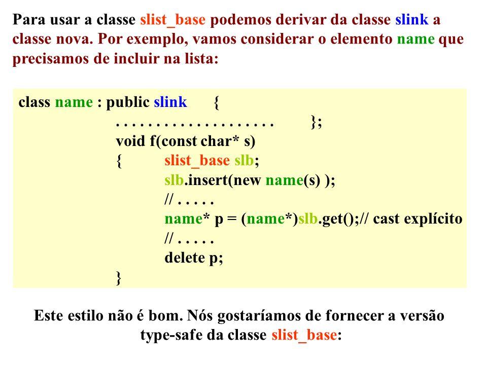 Para usar a classe slist_base podemos derivar da classe slink a classe nova.