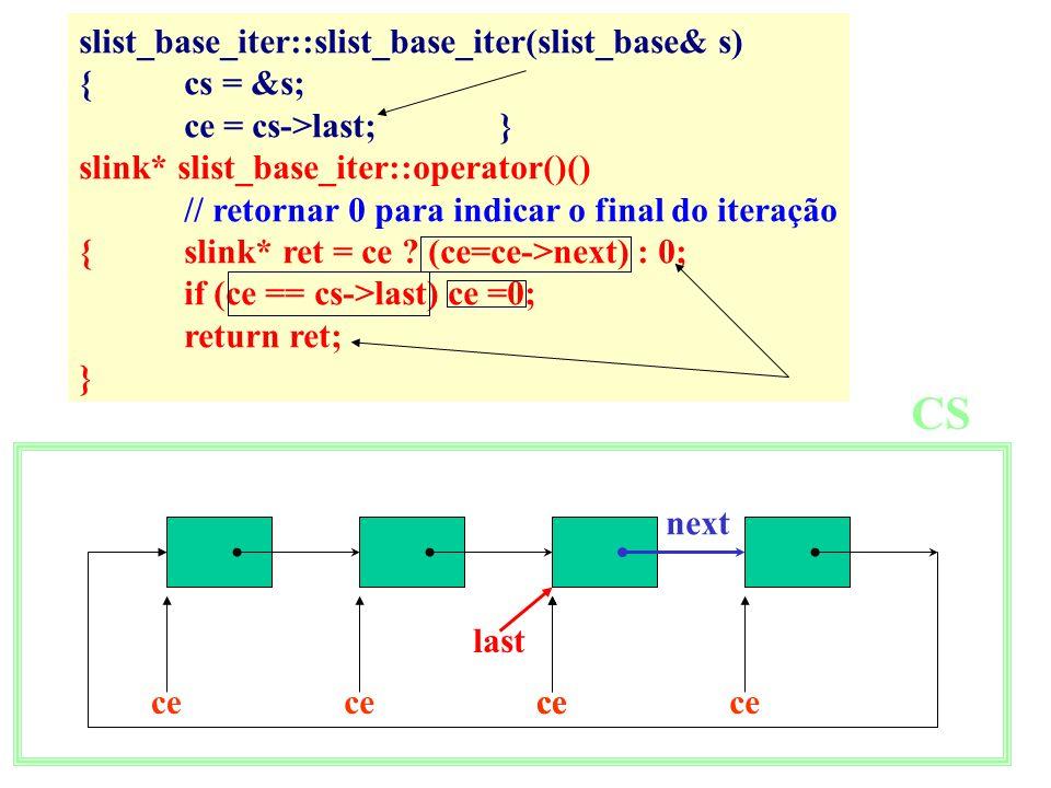 slist_base_iter::slist_base_iter(slist_base& s) {cs = &s; ce = cs->last;} slink* slist_base_iter::operator()() // retornar 0 para indicar o final do iteração {slink* ret = ce .