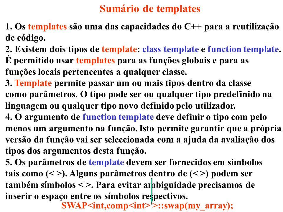 Sumário de templates 1. Os templates são uma das capacidades do C++ para a reutilização de código.