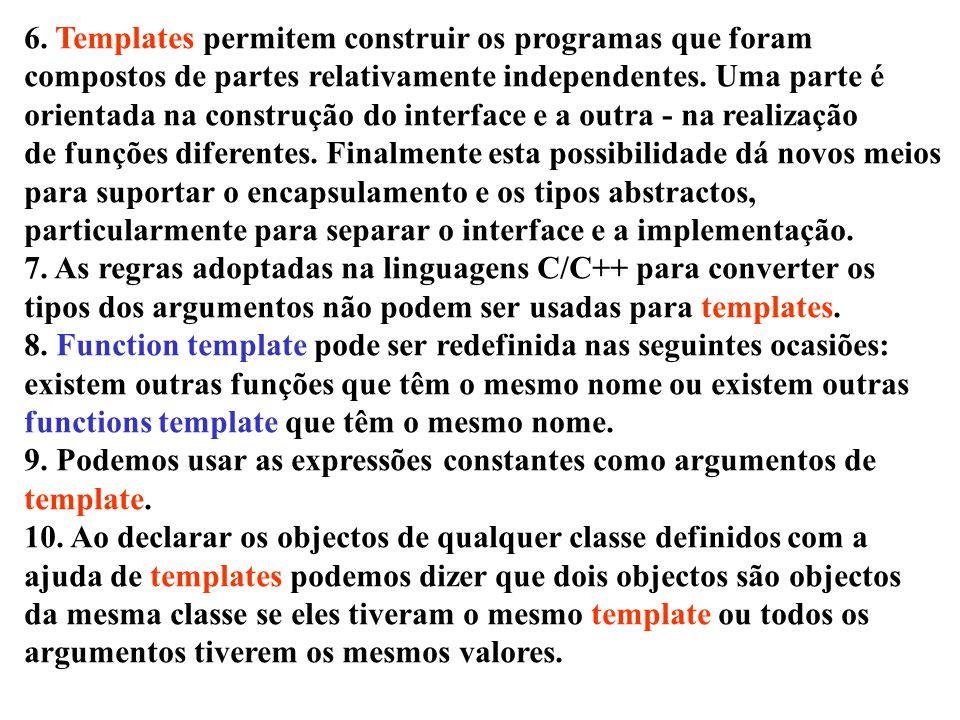 6. Templates permitem construir os programas que foram compostos de partes relativamente independentes. Uma parte é orientada na construção do interfa