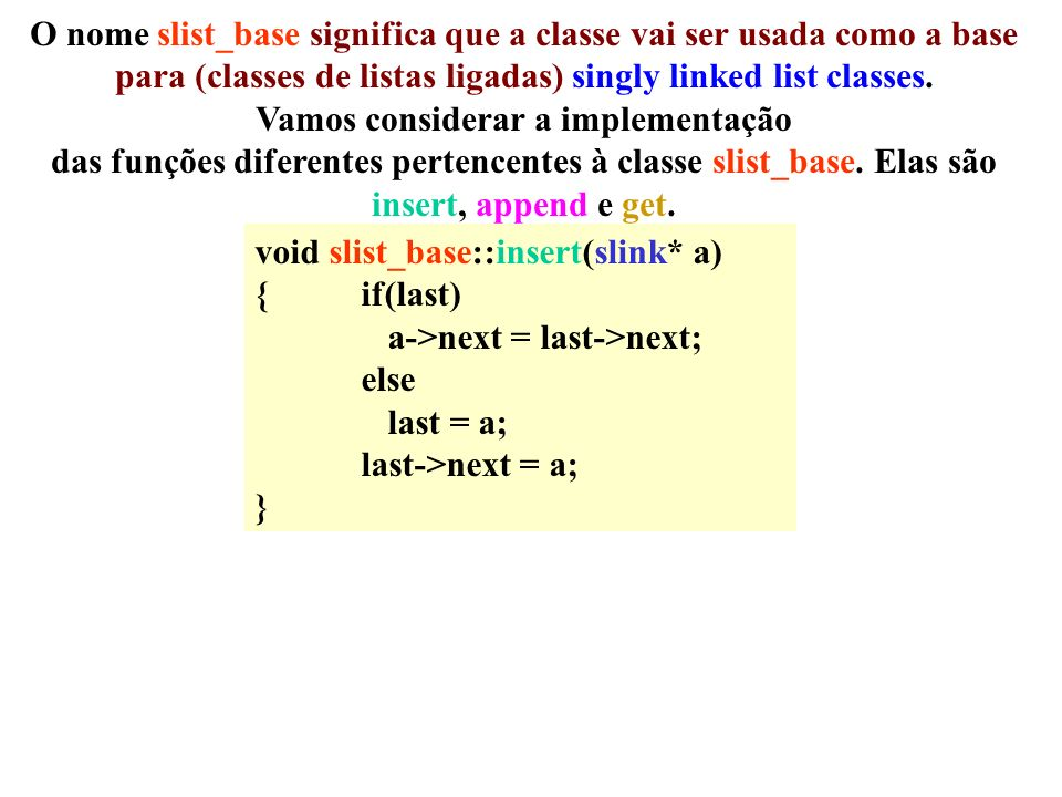 void slist_base::insert(slink* a) {if(last) a->next = last->next; else last = a; last->next = a; } last next last->next é a cabeça da lista next a last=0 next a a=last else last = a; last->next = a;