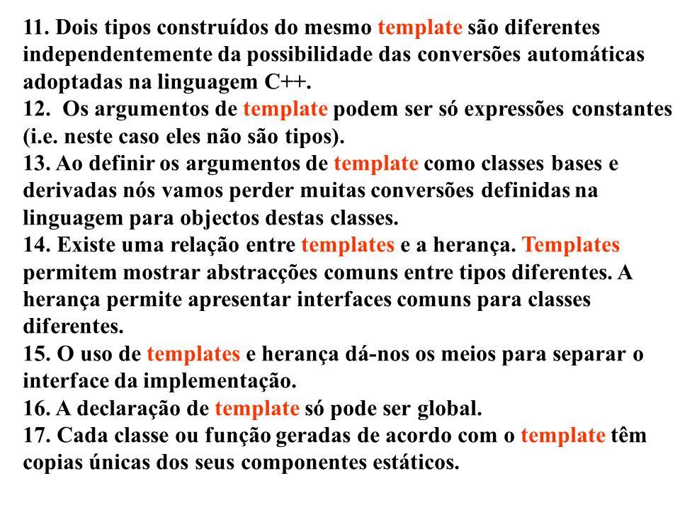 11. Dois tipos construídos do mesmo template são diferentes independentemente da possibilidade das conversões automáticas adoptadas na linguagem C++.