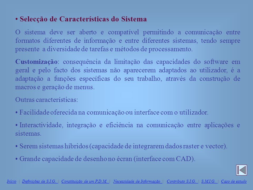 Selecção de Características do Sistema O sistema deve ser aberto e compatível permitindo a comunicação entre formatos diferentes de informação e entre